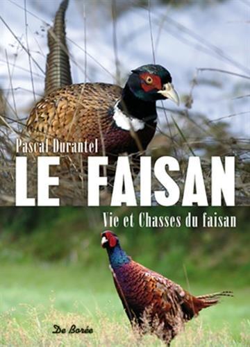 Le faisan vies et chasses du faisan par Pascal Durantel