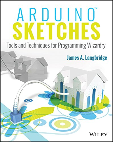 Arduino Sketches: Tools and Techniques for Programming Wizardry por James A. Langbridge