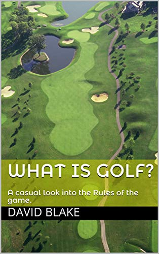 What is golf?: A casual look into the Rules of the game. (English Edition) por David Blake