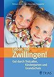 Leben mit Zwillingen!: Gut durch Trotzalter, Kindergarten und Grundschule