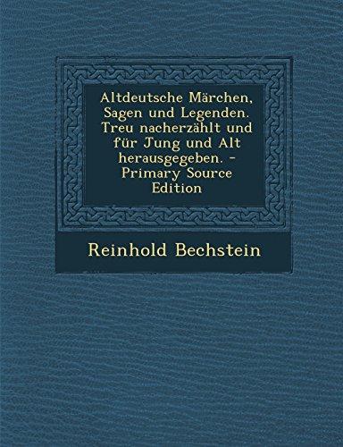 Altdeutsche Marchen, Sagen Und Legenden. Treu Nacherzahlt Und Fur Jung Und Alt Herausgegeben. -...