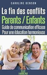 La fin des conflits Parents / Enfants.  Guide de communication parents/enfants pour des relations harmonieuse (Éducation alternative t. 1) (French Edition)