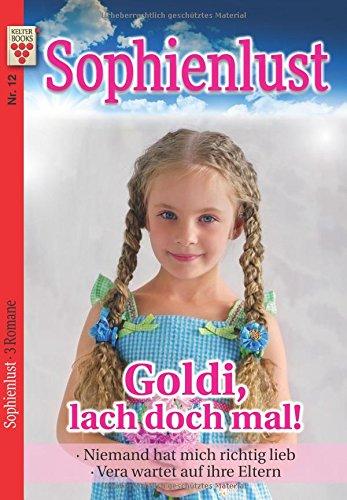 Sophienlust Nr. 12: Goldi, lach doch mal! / Niemand hat mich richtig lieb / Vera wartet auf ihre Eltern: Ein Kelter Books Familienroman