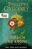 Um Reich und Krone (Das Erbe der Tudors 2) von Philippa Gregory