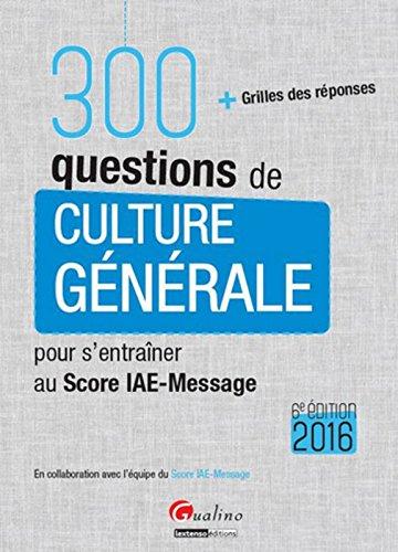 300 questions de Culture générale - Score IAE-Message 2016, 6è éd