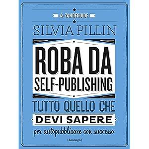 Roba da Self-publishing: Tutto quello che devi sap