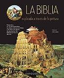 La Biblia explicada a través de la pintura (Larousse - Libros Ilustrados/ Prácticos - Arte Y Cultura - Grandes Obras)