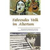 Fahrendes Volk im Altertum: Schauspieler, Musikanten, Artisten In Der Römischen Und Griechischen Antike