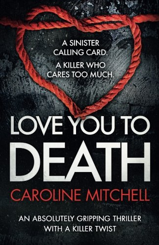 Love You to Death: An Absolutely Gripping Thriller With a Killer Twist: Volume 1 (Detective Ruby Preston Crime Thriller Series)