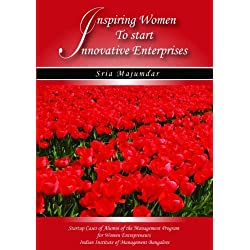 Inspiring Women to Start Innovative Enterprises: Startup Cases of Alumni of the Management Program for Women Entrepreneurs (Startup Cases of Alumni of ... Institute of Management Bangalore Book 1)