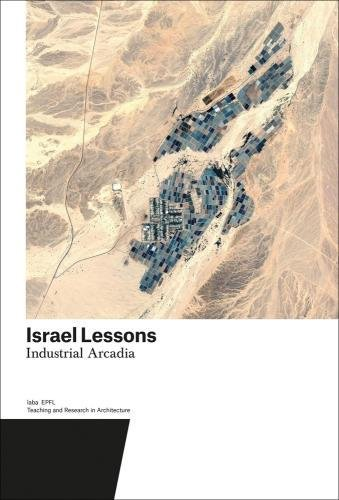 Israel Lessons: Industrial Arcadia. Teching and Research in Architecture (Teaching and Reserach in Architecture, Band 5)