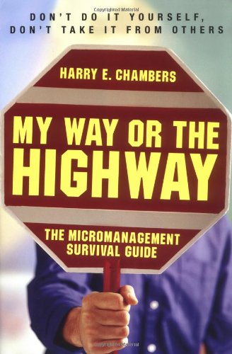My Way or the Highway - The Micromanagement Survival Guide