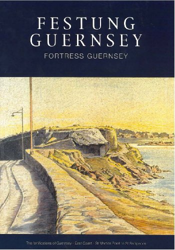 The Fortifications of Guernsey-East Coast - St Martins Point to St Sampsons (Festung Guernsey)
