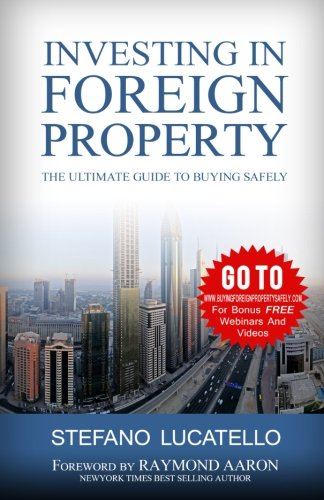 Investing In Foreign Property: The Ultimate Guide to Buying Safely por Stefano Lucatello