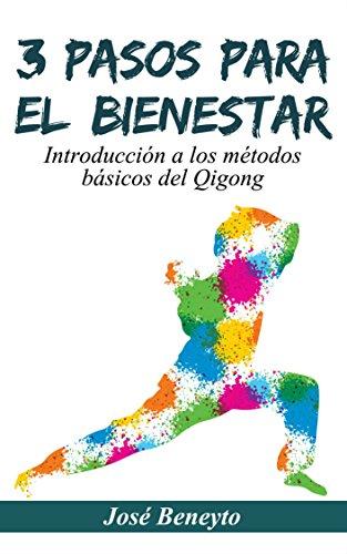 3 pasos para el bienestar: Introducción a los métodos básicos del qigong por Jose Beneyto