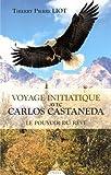 Voyage initiatique avec Carlos Castaneda : Le pouvoir du rêve