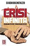 Scarica Libro La Crisi Infinita Eravamo Poveri Torneremo Poveri (PDF,EPUB,MOBI) Online Italiano Gratis