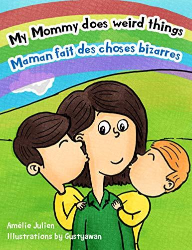 Couverture du livre My Mommy does weird things   Maman fait des choses bizarres: Bilingual children's picture book French-English - Livre illustré pour enfants, bilingue Français-Anglais (US Edition)