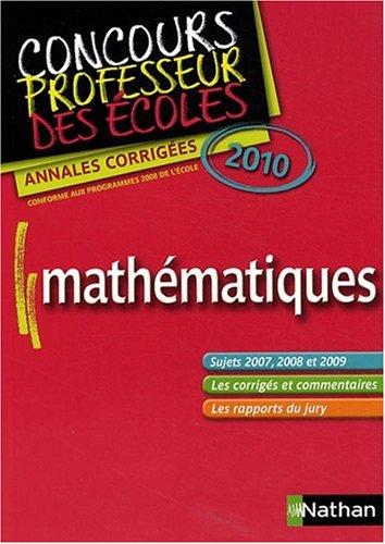 Mathématiques Concours Professeur des écoles : Annales corrigées 2010 par Daniel Motteau