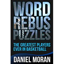 Word Rebus Puzzles: The Greatest Players Ever in Basketball (Logic Puzzles, Rebus Puzzles, Brain Teasers and Games for Adults and Kids Book 2) (English Edition)