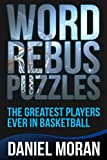 Word Rebus Puzzles: The Greatest Players Ever in Basketball (Logic Puzzles, Rebus Puzzles, Brain Teasers and Games for Adults and Kids Book 2)