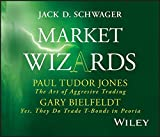 Paul Tudor Jones: The Art of Aggressive Trading and Gary Bielfeldt: Yes, They Do Trade T-Bonds in Peoria (Wiley Trading Audio)