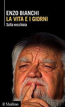 La vita e i giorni: Sulla vecchiaia (Intersezioni) di [Bianchi, Enzo]