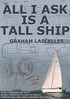 All I Ask is a Tall Ship by [Lascelles, Graham]