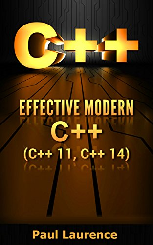 C++: Effective Modern C++(C++ 11, C++ 14) (guide,C Programming, HTML, Javascript, Programming,all,internet, Coding, CSS, Java, PHP Book 3) (English Edition)