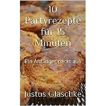 10 Partyrezepte für 15 Minuten: Ein Anfänger packt aus