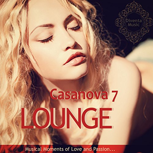 Casanova Lounge Vol. 7 - Musical Moments of Love and Passion