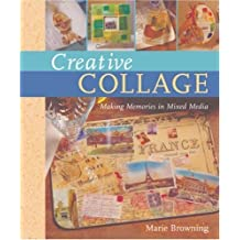 Creative Collage: Making Memories in Mixed Media by Marie Browning (2008-03-04)