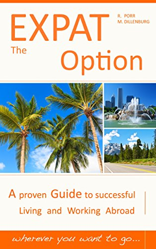 the-expat-option-living-abroad-a-proven-guide-to-successful-living-and-working-abroad-wherever-you-w