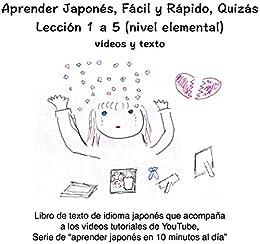 Aprender Japonés, Fácil y Rápido, Quizás (Lección 1 a 5): Libro de texto de idioma japonés que acompaña a los vídeos tutoriales de YouTube (Aprender