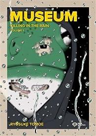 Museum, tome 1 : Killing in the rain par Ryôsuke Tomoe