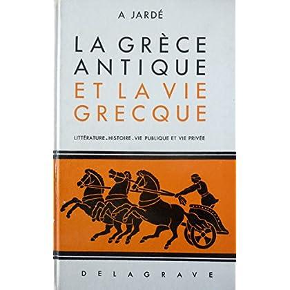 La Grèce antique et la vie grecque (littérature - histoire - vie publique et vie privée)