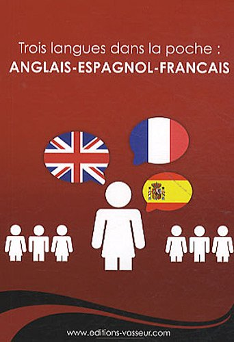 Trois langues dans la poche : Anglais Espagnol Francais
