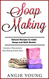 Soap Making: Natural Recipes to Make Soaps and Bath Bombs