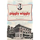 Clarence Saunders and the Founding of Piggly Wiggly:: The Rise & Fall of a Memphis Maverick (Landmarks) by Mike Freeman (2011-07-07)