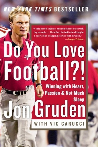 Do You Love Football?!: Winning with Heart, Passion, and Not Much Sleep by Gruden, Jon, Carucci, Vic (2004) Paperback