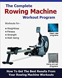 The Complete Rowing Machine Workout Program (English Edition)