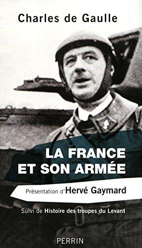 La France et son armée : Suivi de Histoire des troupes du Levant par Charles de Gaulle