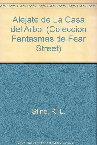Alejate De LA Casa Del Arbol/Stay Away from the Tree House (Coleccion Fantasmas De Fear Street/Ghosts of Fear Street Series)