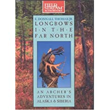 Longbows in the Far North: An Archer's Adventures in Alaska and Siberia (Field & Stream)