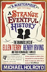 A Strange Eventful History: The Dramatic Lives of Ellen Terry, Henry Irving and their Remarkable Families