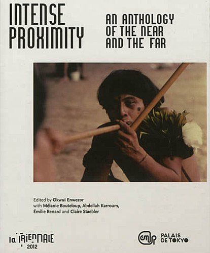 Intense proximity : an anthology of the near and the far : La Triennale 2012