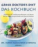 Greek Doctor's Diet - Das Kochbuch: 100 köstliche, mediterrane Rezepte, mit denen Sie Ihr Leben lang schlank und gesund bleiben - Fedon A Lindberg