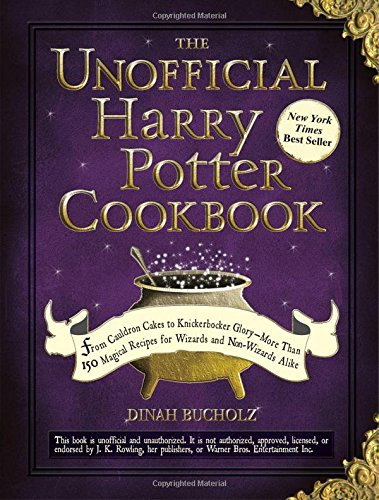The Unofficial Harry Potter Cookbook: From Cauldron Cakes to Knickerbocker Glory--More Than 150 Magical Recipes for Wizards and Non-Wizards Alike (Unofficial Cookbook) por Dinah Bucholz