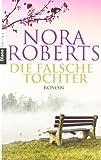 Die falsche Tochter: Roman von Roberts. Nora (2012) Taschenbuch