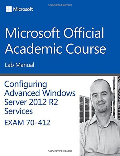 70-412 Configuring Advanced Windows Server 2012 Services R2 Lab Manual (Microsoft Official Academic Course Series) by Microsoft Official Academic Course (2015-03-30) par Microsoft Official Academic Course